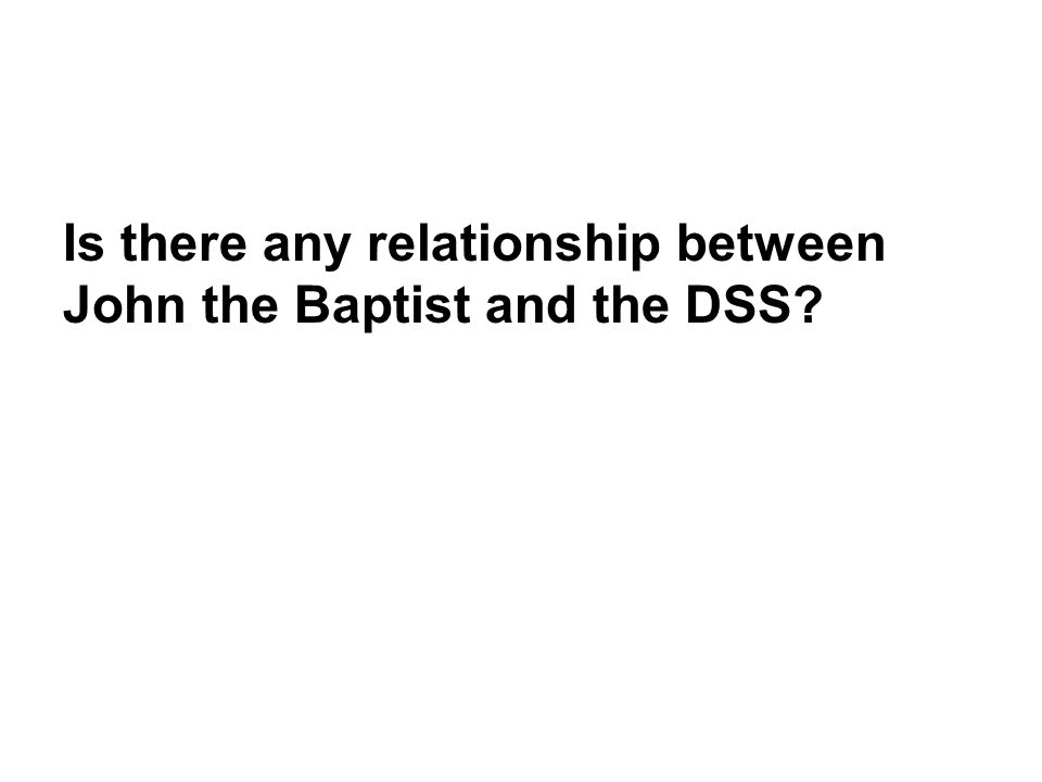 Is there any relationship between John the Baptist and the DSS