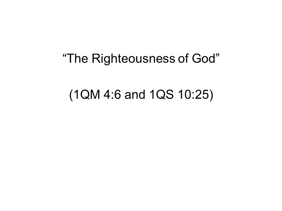 The Righteousness of God (1QM 4:6 and 1QS 10:25)