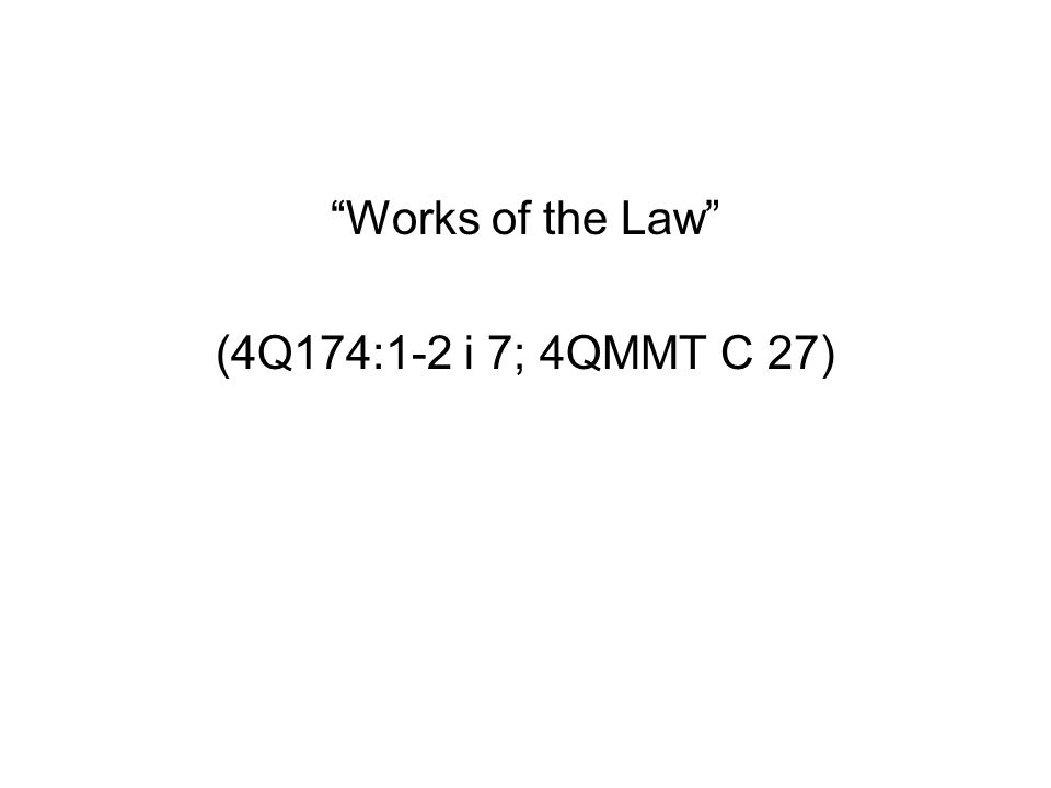 Works of the Law (4Q174:1-2 i 7; 4QMMT C 27)