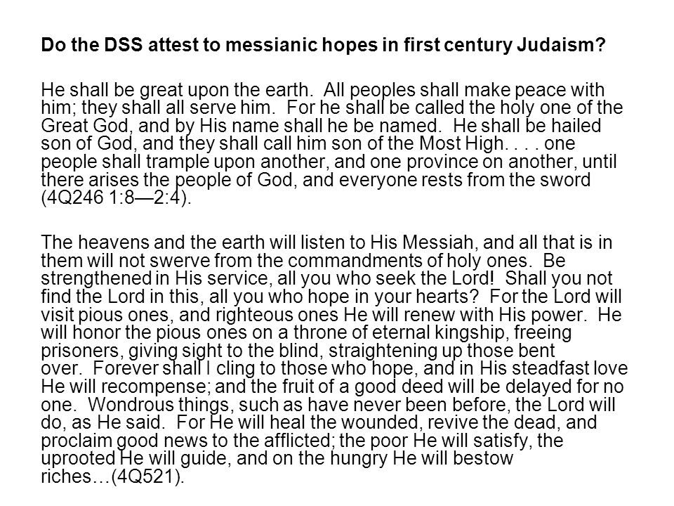 Do the DSS attest to messianic hopes in first century Judaism.