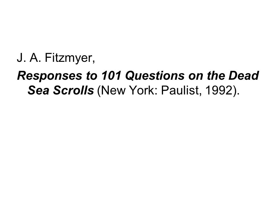 J. A. Fitzmyer, Responses to 101 Questions on the Dead Sea Scrolls (New York: Paulist, 1992).