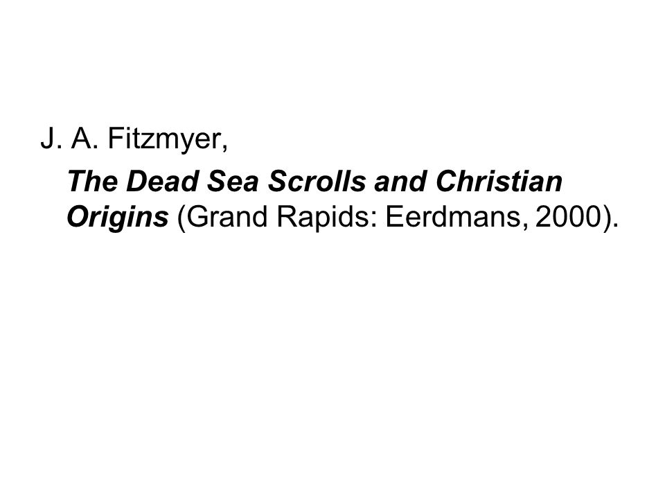 J. A. Fitzmyer, The Dead Sea Scrolls and Christian Origins (Grand Rapids: Eerdmans, 2000).
