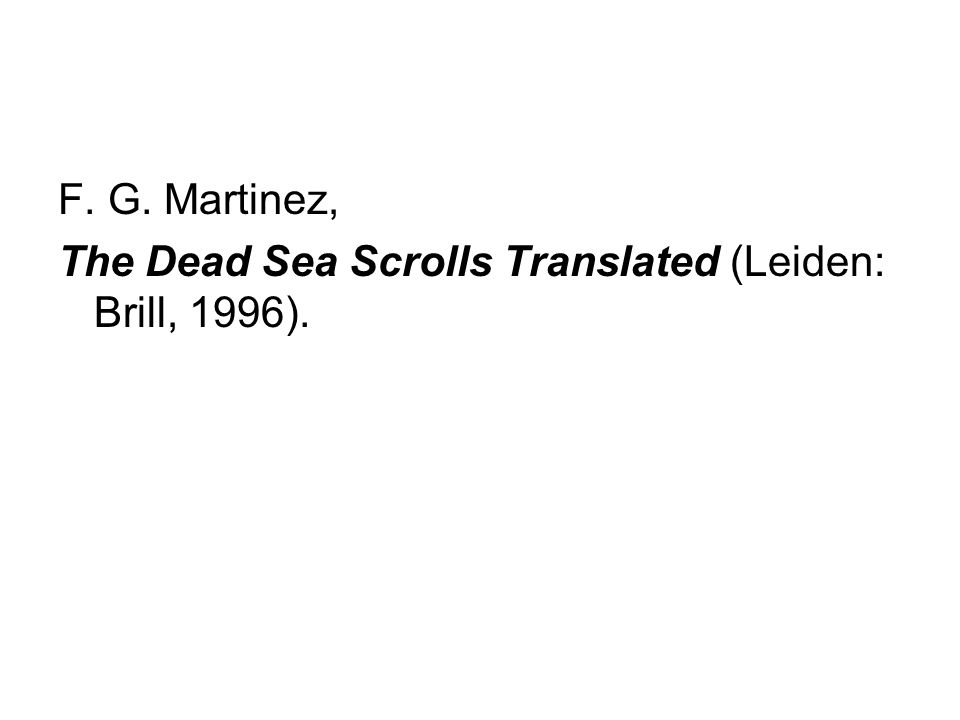 F. G. Martinez, The Dead Sea Scrolls Translated (Leiden: Brill, 1996).