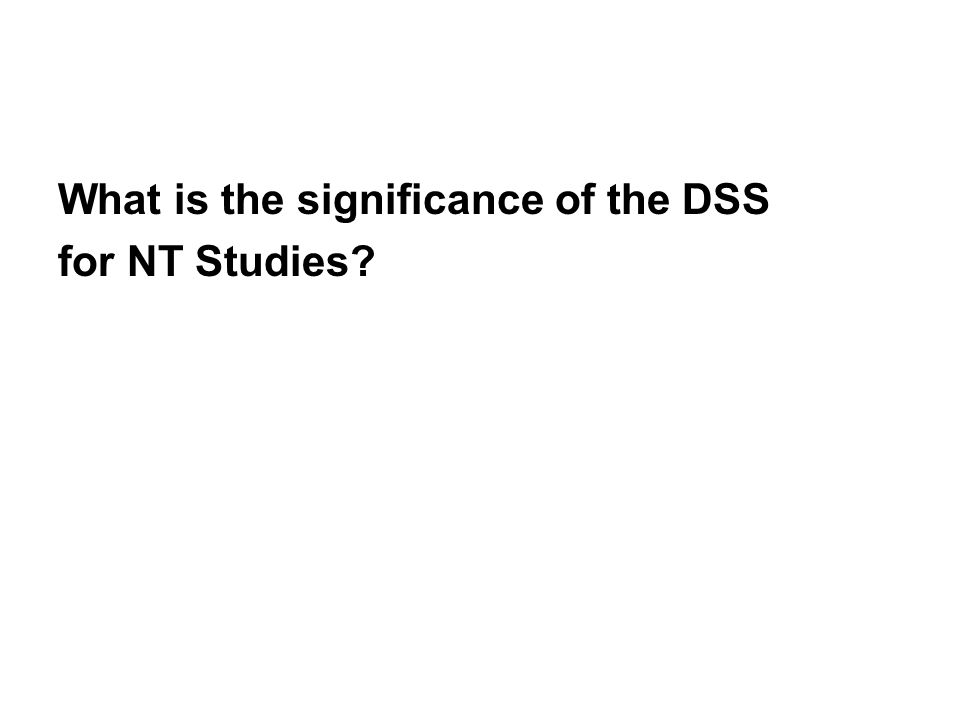 What is the significance of the DSS for NT Studies