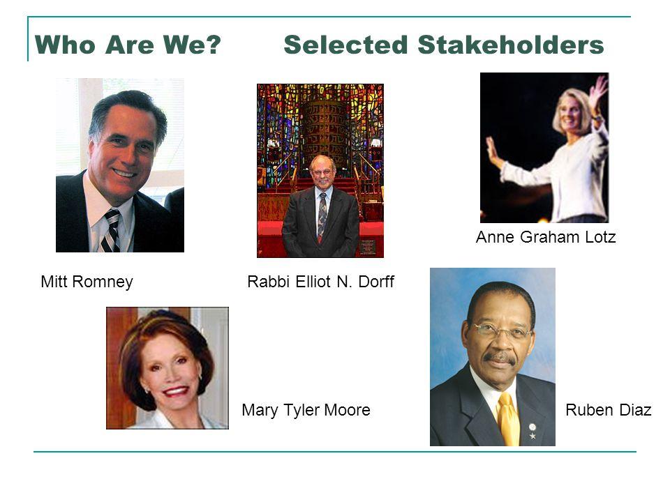 Mitt Romney Ruben Diaz Who Are We. Selected Stakeholders Mary Tyler Moore Rabbi Elliot N.