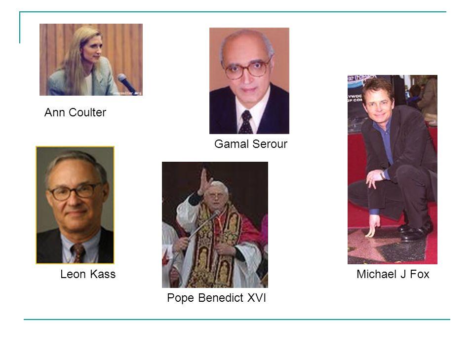 Ann Coulter Michael J Fox Gamal Serour Pope Benedict XVI Leon Kass