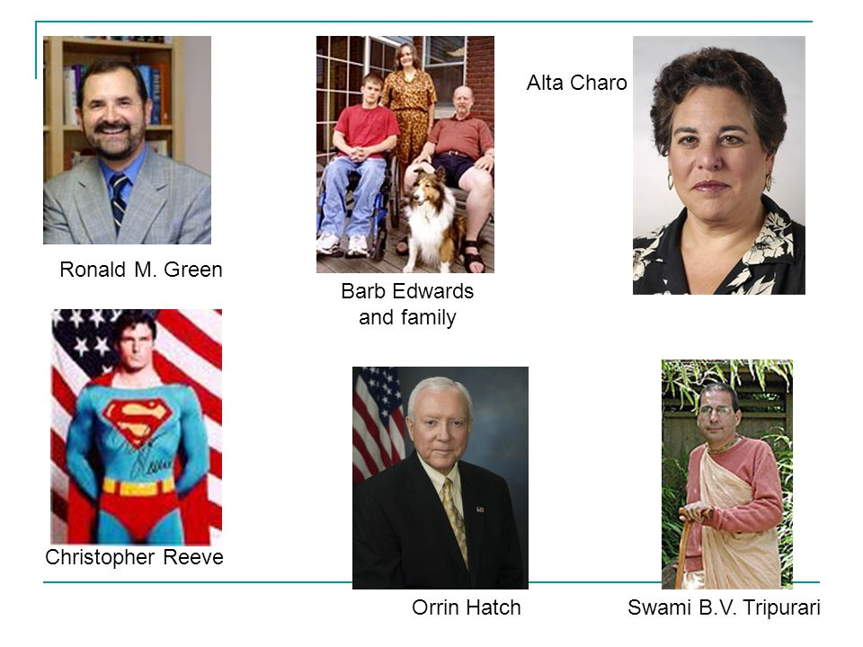 Ronald M. Green Barb Edwards and family Alta Charo Orrin Hatch Christopher Reeve Swami B.V.