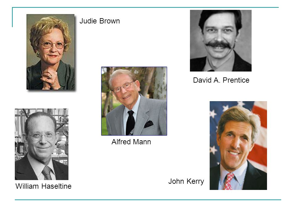 John Kerry Judie Brown William Haseltine Alfred Mann David A. Prentice