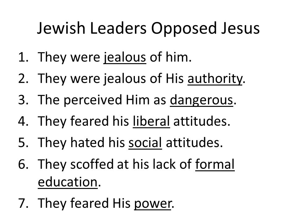 Jewish Leaders Opposed Jesus 1.They were jealous of him.