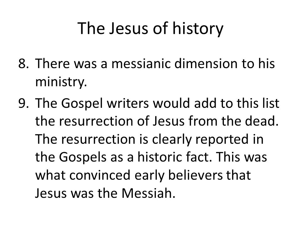 The Jesus of history 8.There was a messianic dimension to his ministry.