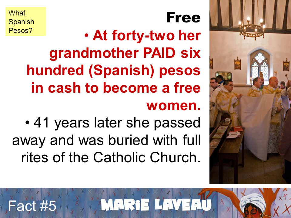 Free At forty-two her grandmother PAID six hundred (Spanish) pesos in cash to become a free women.