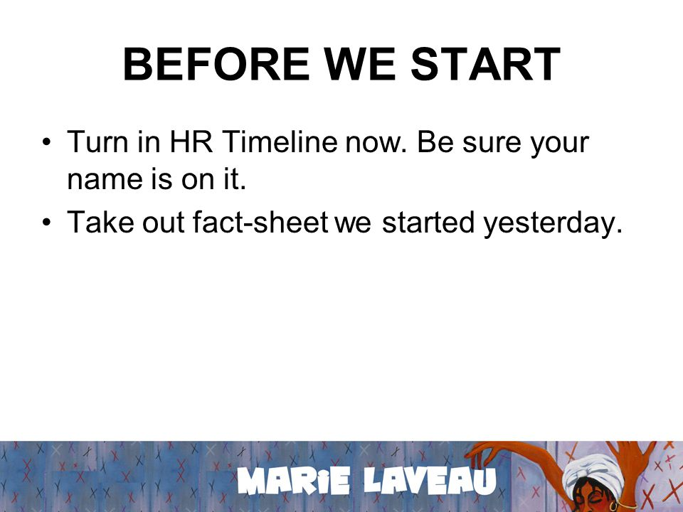 BEFORE WE START Turn in HR Timeline now. Be sure your name is on it.