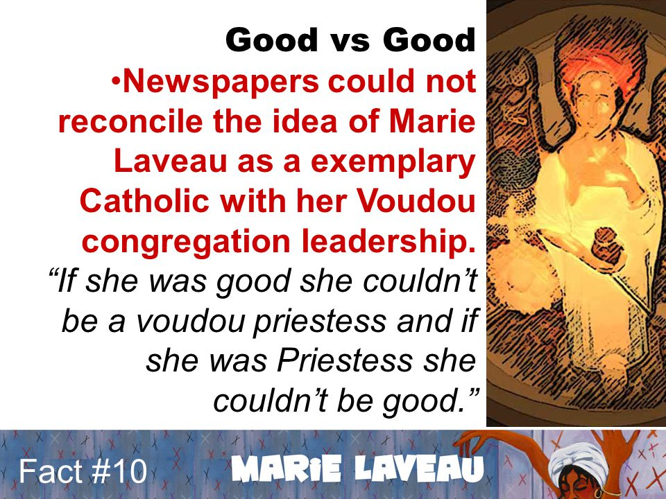 Good vs Good Newspapers could not reconcile the idea of Marie Laveau as a exemplary Catholic with her Voudou congregation leadership.