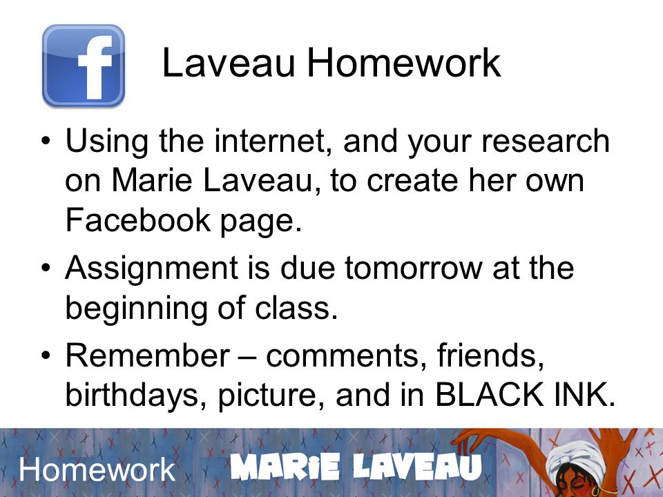 Laveau Homework Using the internet, and your research on Marie Laveau, to create her own Facebook page. Assignment is due tomorrow at the beginning of