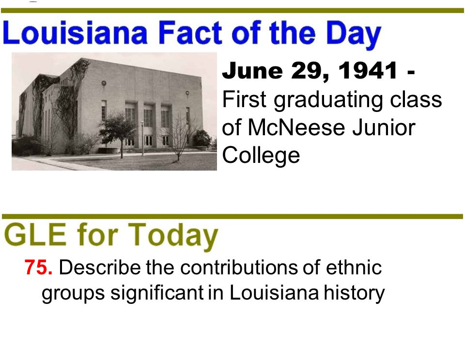 75. Describe the contributions of ethnic groups significant in Louisiana history June 29, 1941 - First graduating class of McNeese Junior College