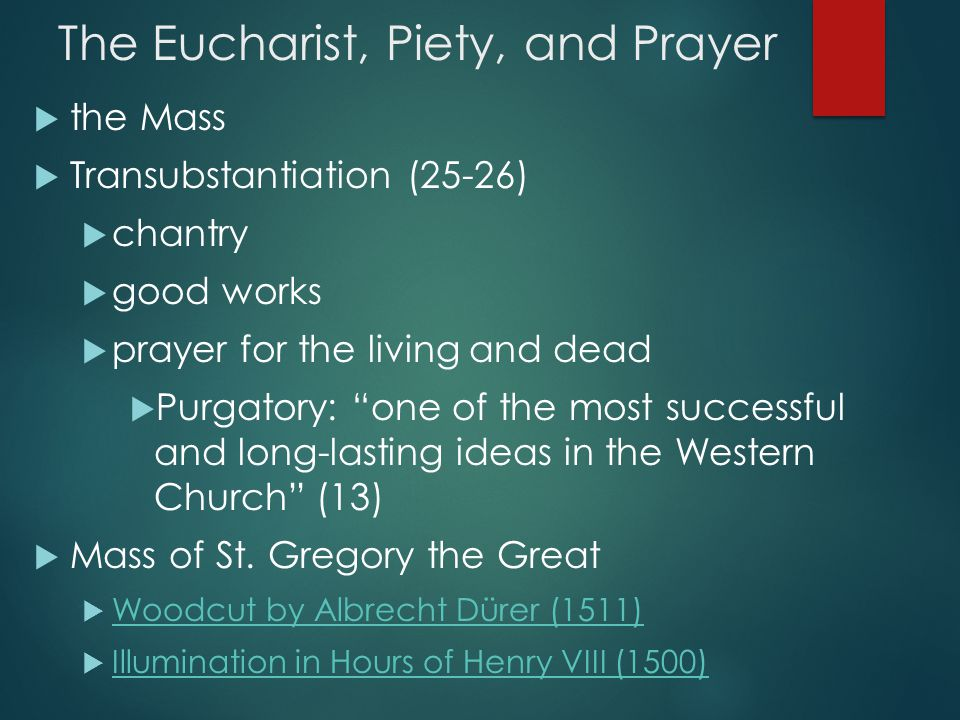"The Eucharist, Piety, and Prayer  the Mass  Transubstantiation (25-26)  chantry  good works  prayer for the living and dead  Purgatory: ""one of"