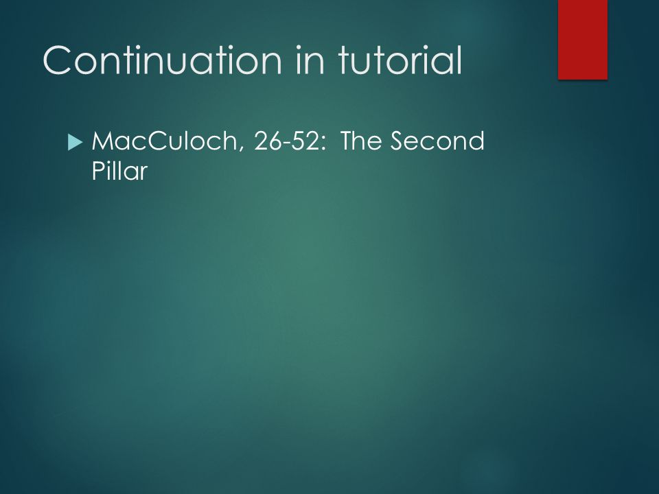 Continuation in tutorial  MacCuloch, 26-52: The Second Pillar