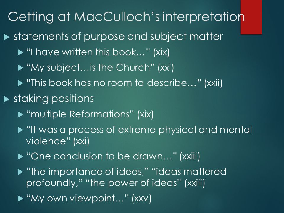 "Getting at MacCulloch's interpretation  statements of purpose and subject matter  ""I have written this book…"" (xix)  ""My subject…is the Church"" (xx"