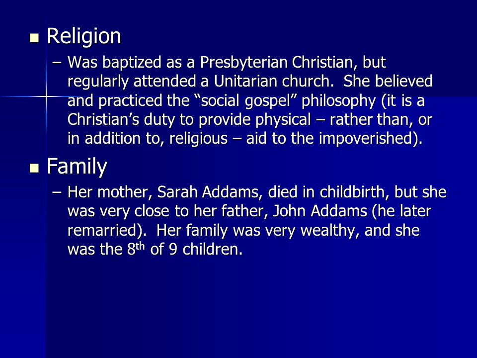 Religion Religion –Was baptized as a Presbyterian Christian, but regularly attended a Unitarian church.