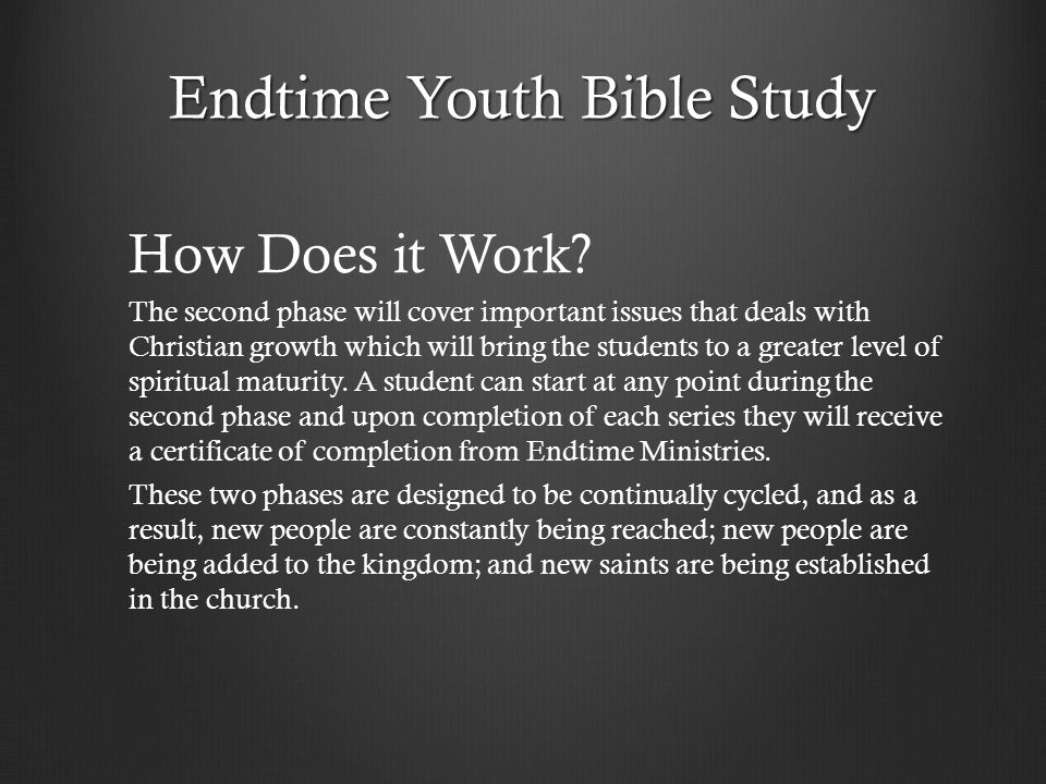 Endtime Youth Bible Study How Does it Work? The second phase will cover important issues that deals with Christian growth which will bring the student