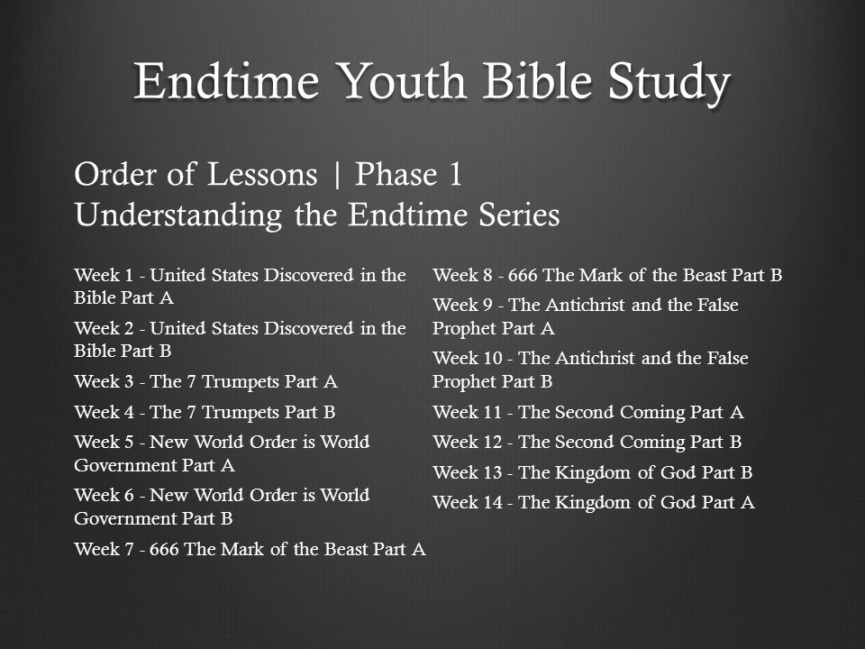 Endtime Youth Bible Study Week 1 - United States Discovered in the Bible Part A Week 2 - United States Discovered in the Bible Part B Week 3 - The 7 T