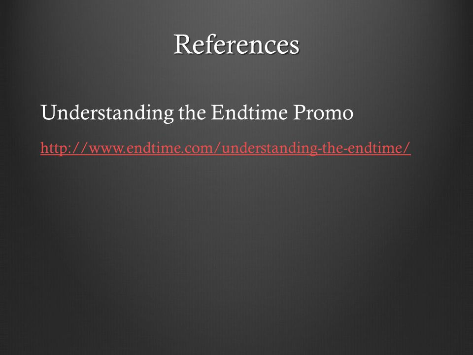 References Understanding the Endtime Promo http://www.endtime.com/understanding-the-endtime/