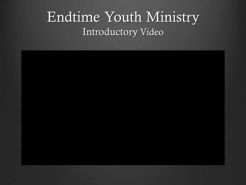 Endtime Youth Ministry Introductory Video