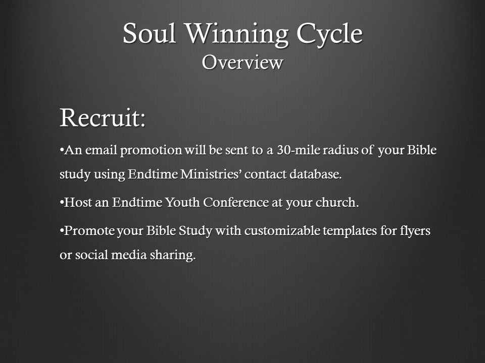 Soul Winning Cycle Overview Recruit: An email promotion will be sent to a 30-mile radius of your Bible study using Endtime Ministries' contact databas