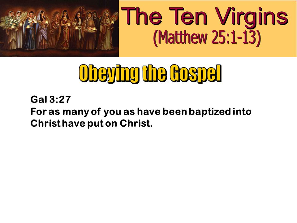 Gal 3:27 For as many of you as have been baptized into Christ have put on Christ.
