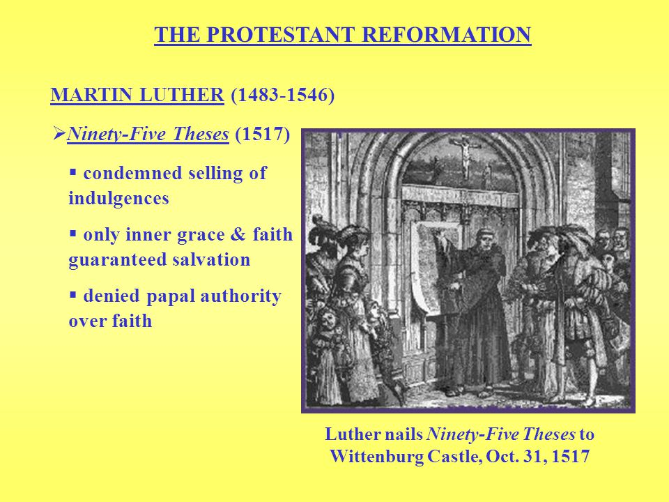 THE PROTESTANT REFORMATION MARTIN LUTHER (1483-1546)  Revised Christian doctrine  clergy no different than rest  rejected belief in purgatory  reduced 7 sacraments to 2: baptism & communion  called for end of monasteries The balance: The Church v.