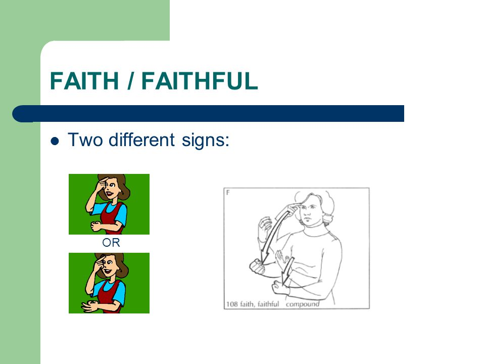 FAITH / FAITHFUL Two different signs: OR