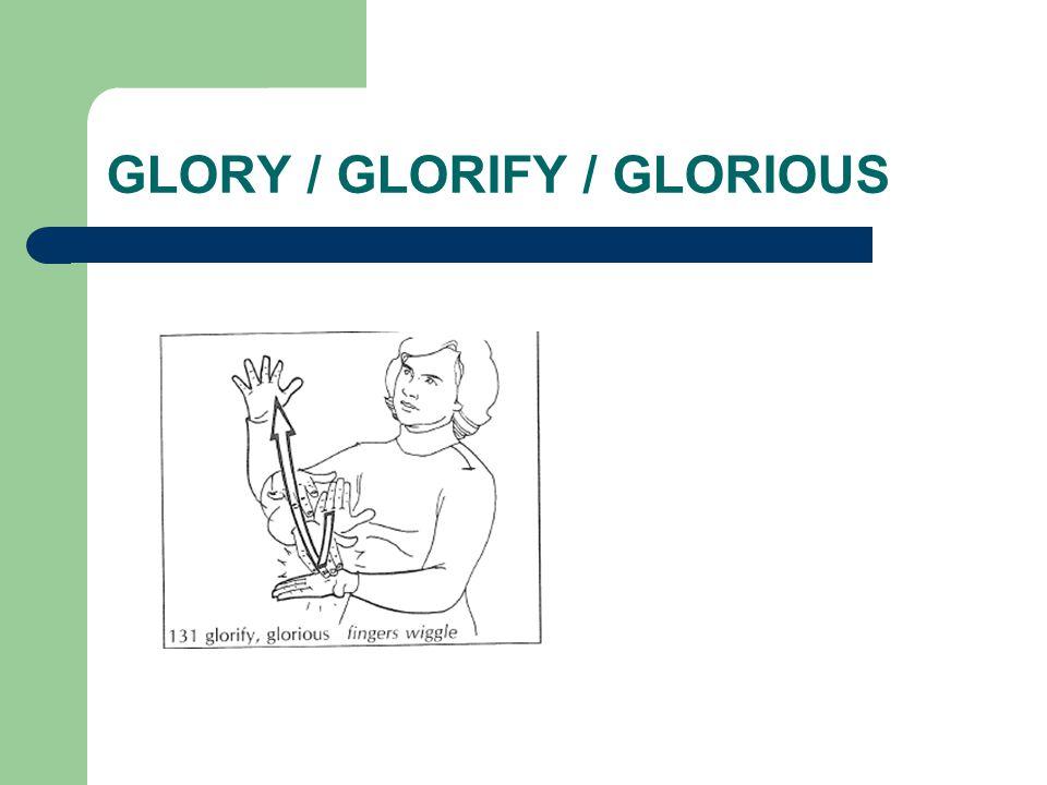 GLORY / GLORIFY / GLORIOUS
