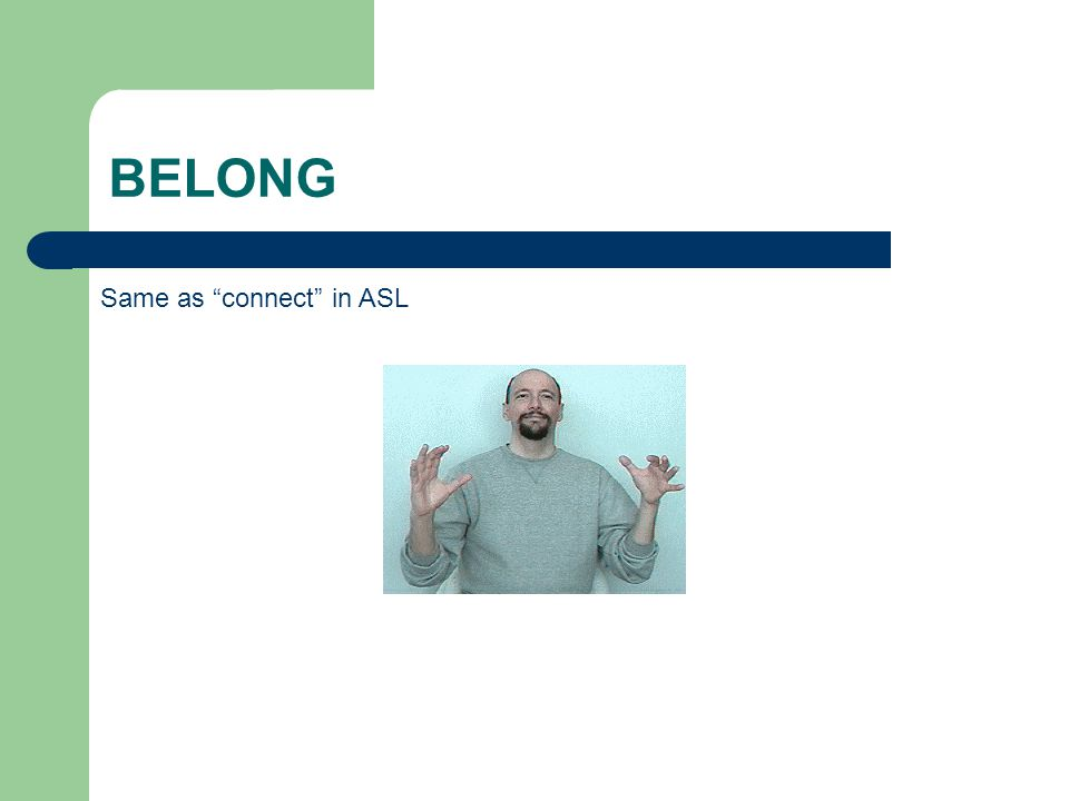 "BELONG Same as ""connect"" in ASL"