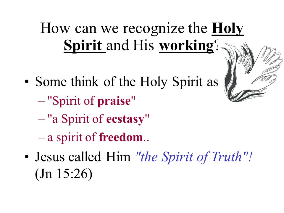 How can we recognize the Holy Spirit and His working? Some think of the Holy Spirit as… –