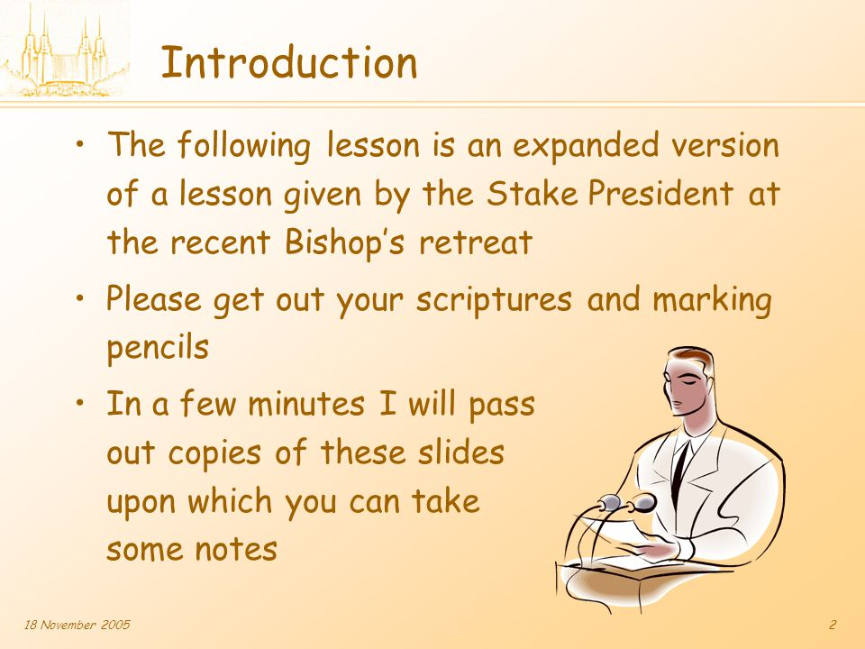 2 Introduction The following lesson is an expanded version of a lesson given by the Stake President at the recent Bishop's retreat Please get out your scriptures and marking pencils In a few minutes I will pass out copies of these slides upon which you can take some notes