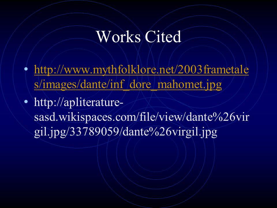Works Cited http://www.mythfolklore.net/2003frametale s/images/dante/inf_dore_mahomet.jpg http://www.mythfolklore.net/2003frametale s/images/dante/inf_dore_mahomet.jpg http://apliterature- sasd.wikispaces.com/file/view/dante%26vir gil.jpg/33789059/dante%26virgil.jpg