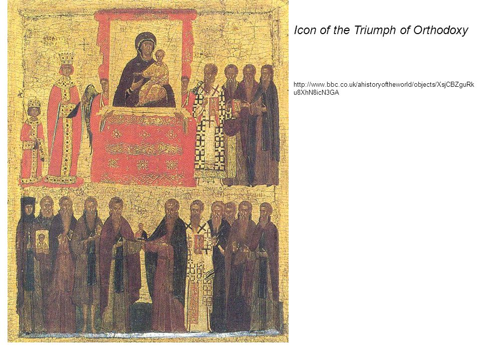 Icon of the Triumph of Orthodoxy http://www.bbc.co.uk/ahistoryoftheworld/objects/XsjCBZguRk u8XhN8icN3GA