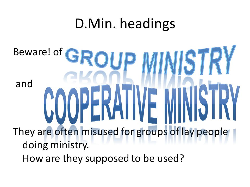 D.Min. headings Beware! of and They are often misused for groups of lay people doing ministry. How are they supposed to be used?