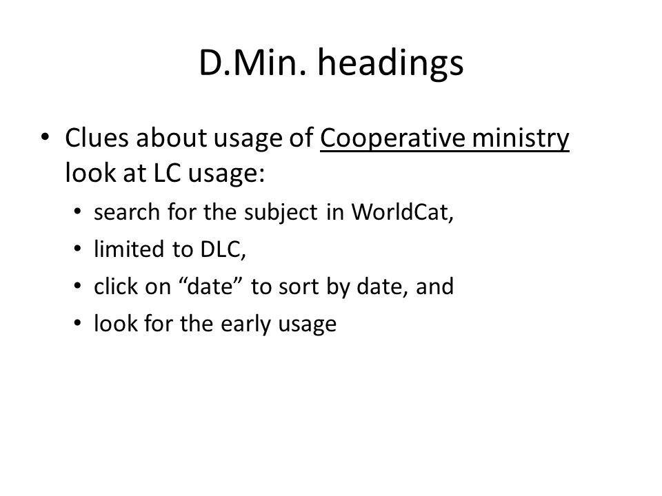 "D.Min. headings Clues about usage of Cooperative ministry look at LC usage: search for the subject in WorldCat, limited to DLC, click on ""date"" to sor"