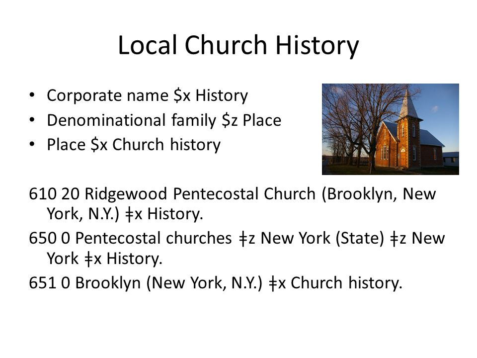 Local Church History Corporate name $x History Denominational family $z Place Place $x Church history 610 20 Ridgewood Pentecostal Church (Brooklyn, N