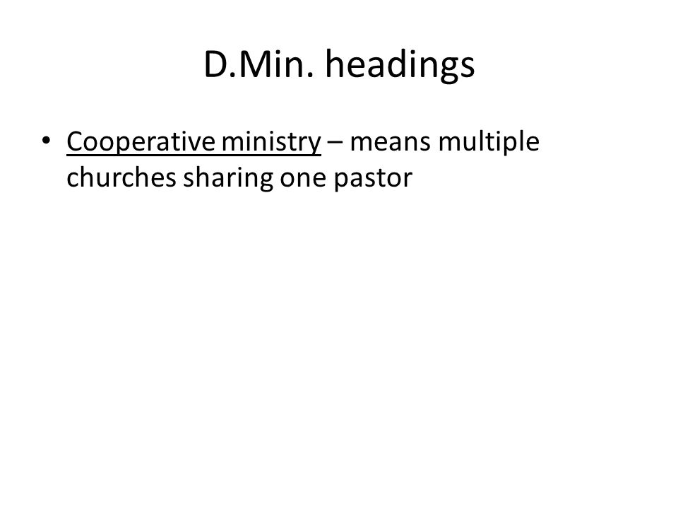 D.Min. headings Cooperative ministry – means multiple churches sharing one pastor