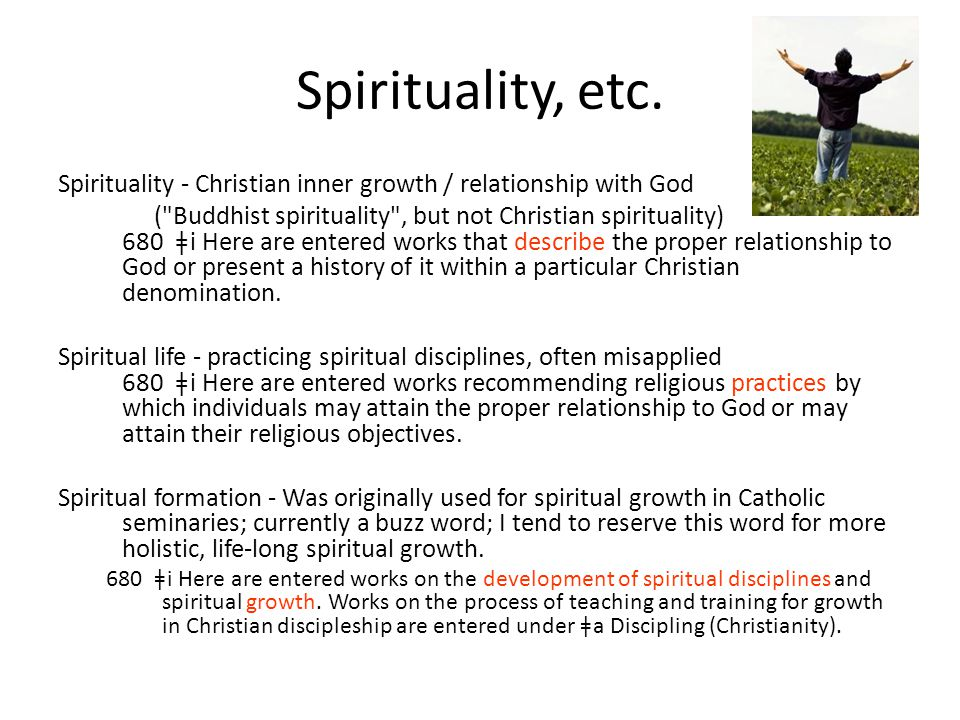 Spirituality, etc. Spirituality - Christian inner growth / relationship with God (