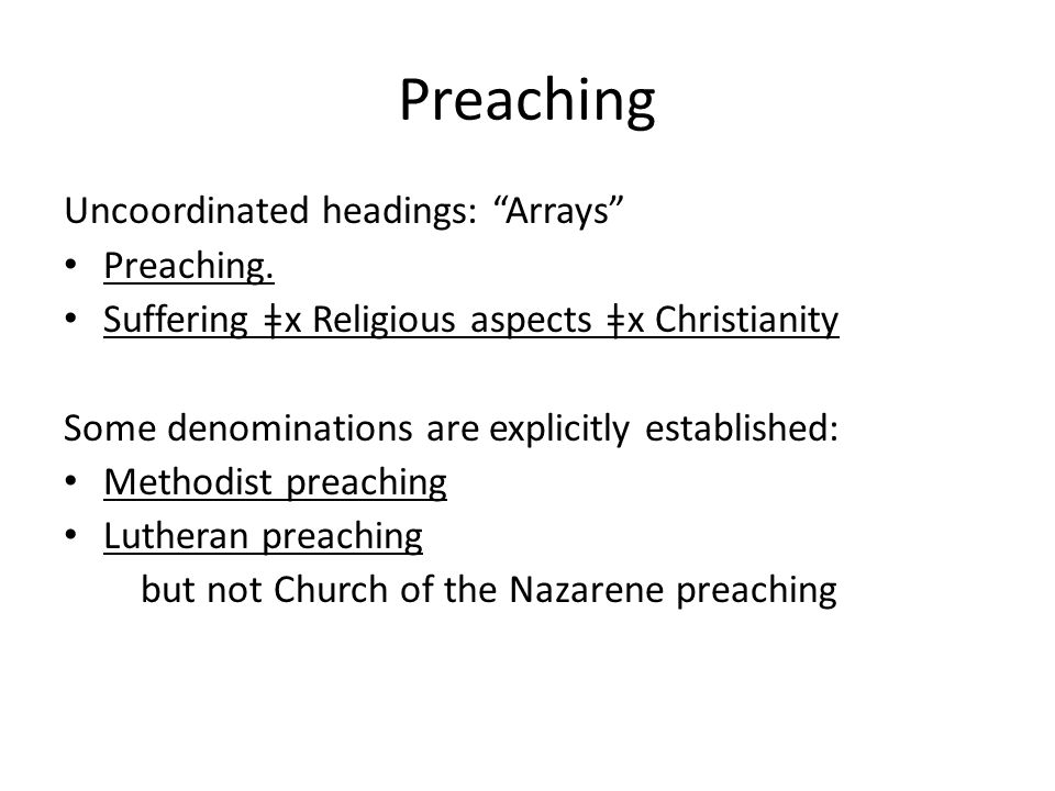 "Preaching Uncoordinated headings: ""Arrays"" Preaching. Suffering ǂx Religious aspects ǂx Christianity Some denominations are explicitly established: Me"