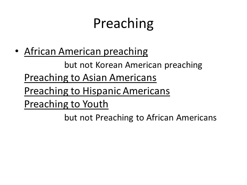 Preaching African American preaching but not Korean American preaching Preaching to Asian Americans Preaching to Hispanic Americans Preaching to Youth