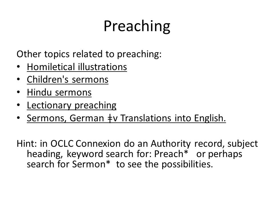 Preaching Other topics related to preaching: Homiletical illustrations Children's sermons Hindu sermons Lectionary preaching Sermons, German ǂv Transl