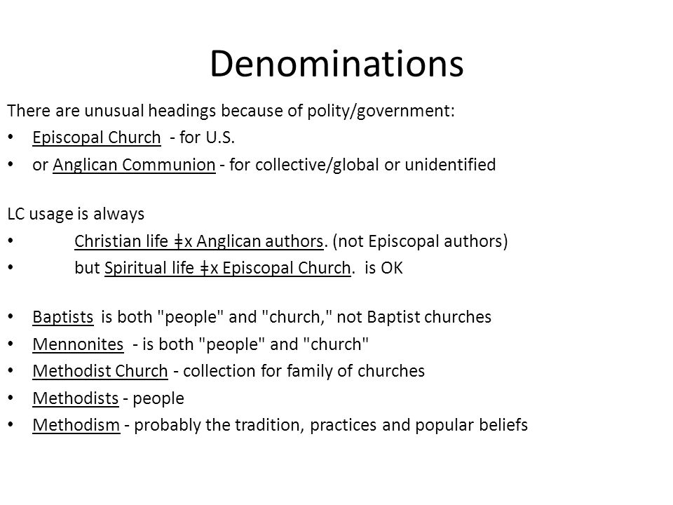 Denominations There are unusual headings because of polity/government: Episcopal Church - for U.S. or Anglican Communion - for collective/global or un