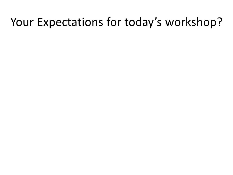Your Expectations for today's workshop?