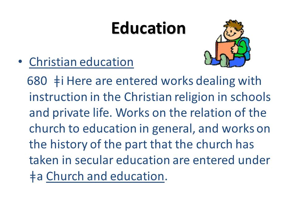 Education Christian education 680 ǂi Here are entered works dealing with instruction in the Christian religion in schools and private life. Works on t