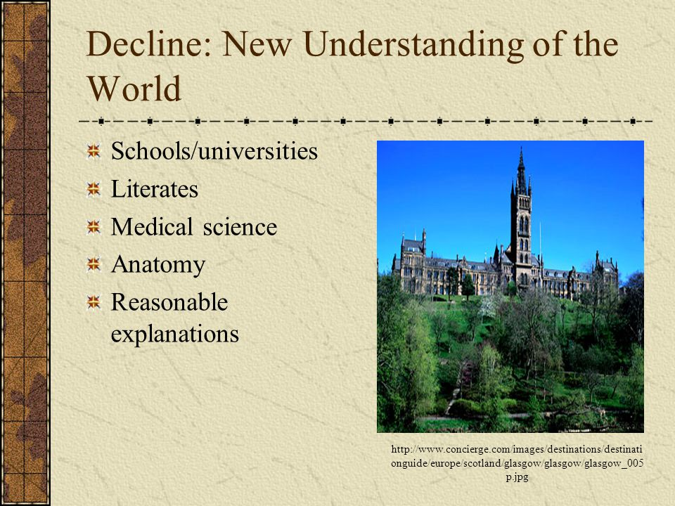 Decline: New Understanding of the World Schools/universities Literates Medical science Anatomy Reasonable explanations http://www.concierge.com/images/destinations/destinati onguide/europe/scotland/glasgow/glasgow/glasgow_005 p.jpg