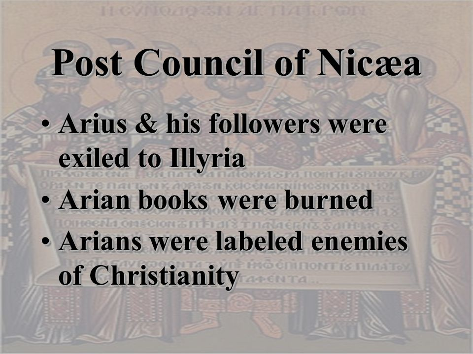 Post Council of Nicæa Arius & his followers were exiled to IllyriaArius & his followers were exiled to Illyria Arian books were burnedArian books were